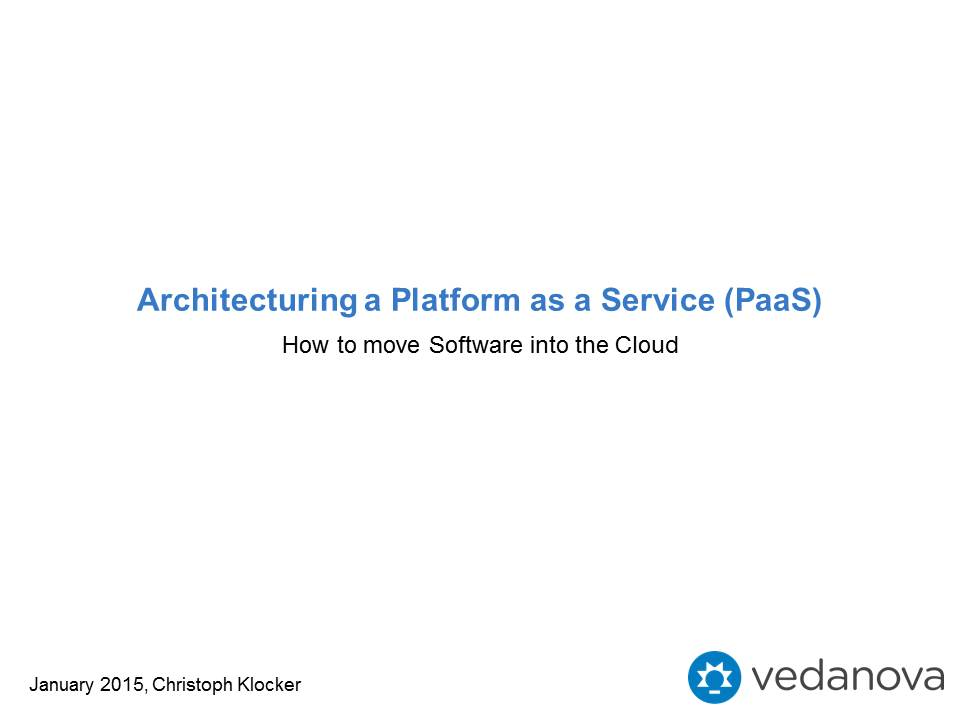 Christoph Klocker - PechaKucha - Architecturing a Platform as a Service (PaaS) Solution – How to move Software into the Cloud